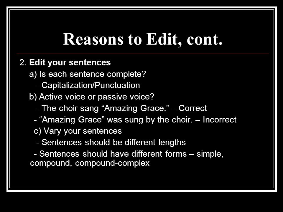 Reasons to Edit, cont. 2. Edit your sentences a) Is each sentence complete.