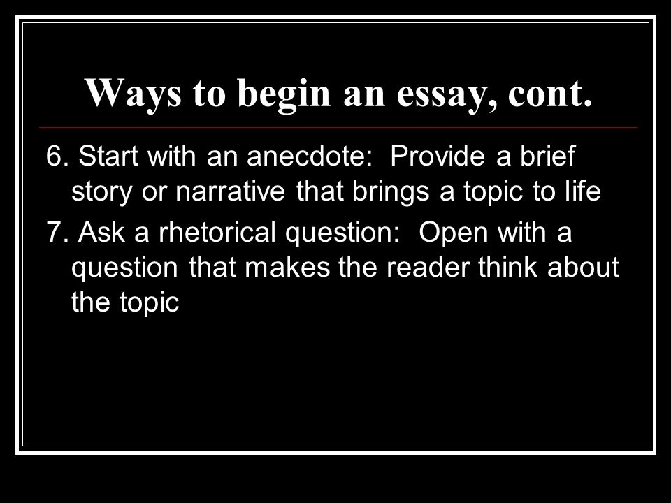 Ways to begin an essay, cont. 6.