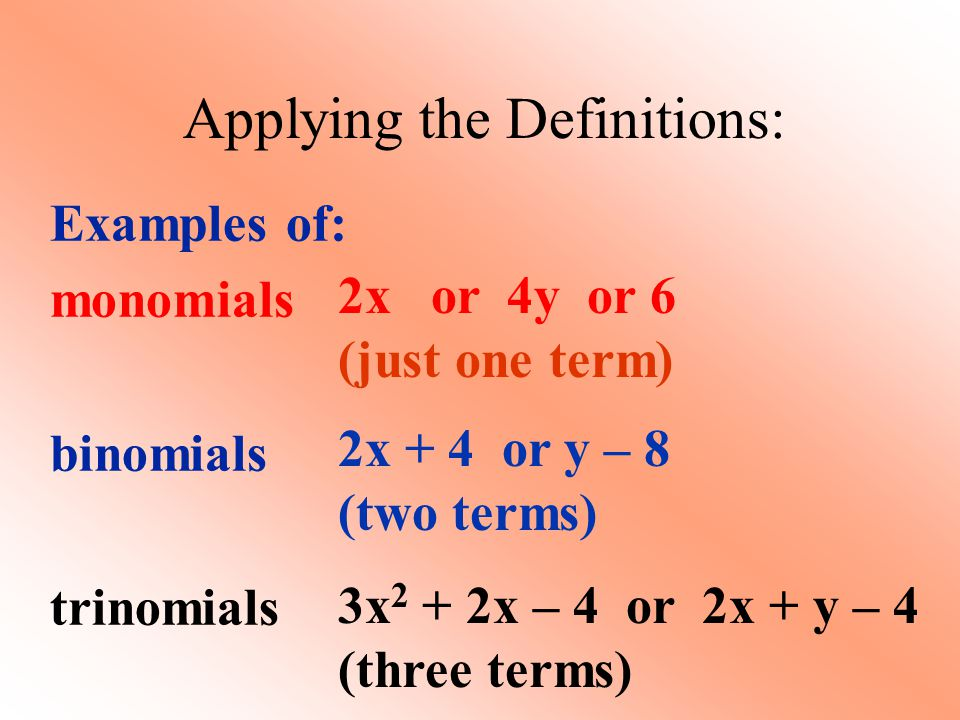 Applying the Definitions: Examples of: linear quadratic cubic 2x - 1 or 4y + 2 (highest power is 1) 3x 2 + 2x – 4 (highest power is 2) 2g 3 + 3g 2 + 2g – 4 (highest power is 3)