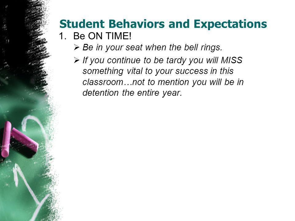 Student Behaviors and Expectations 2.Look at the Smartboard when you come in the room and get those items listed.