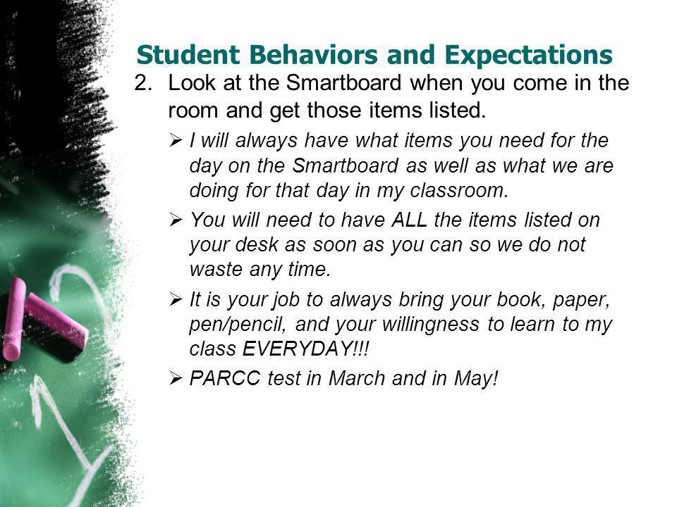 Student Behaviors and Expectations 3.Be respectful to me and to each other.