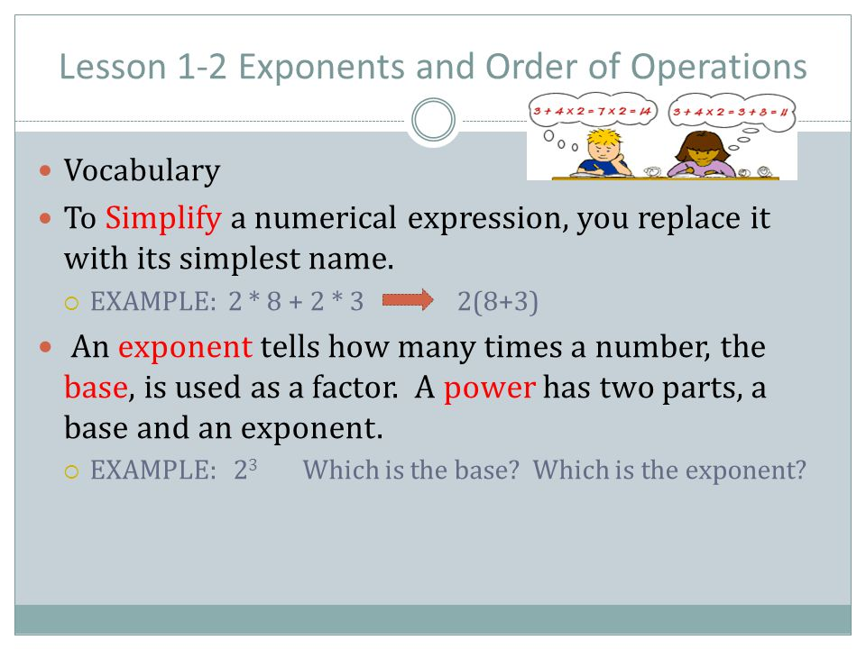 PLEASE EXCUSE MY DEAR AUNT SALLY P – PARENTHESES E – EXPONENTS M – MULTIPLY D – DIVISION A AND S – ADD AND SUBTRACT Order of Operations