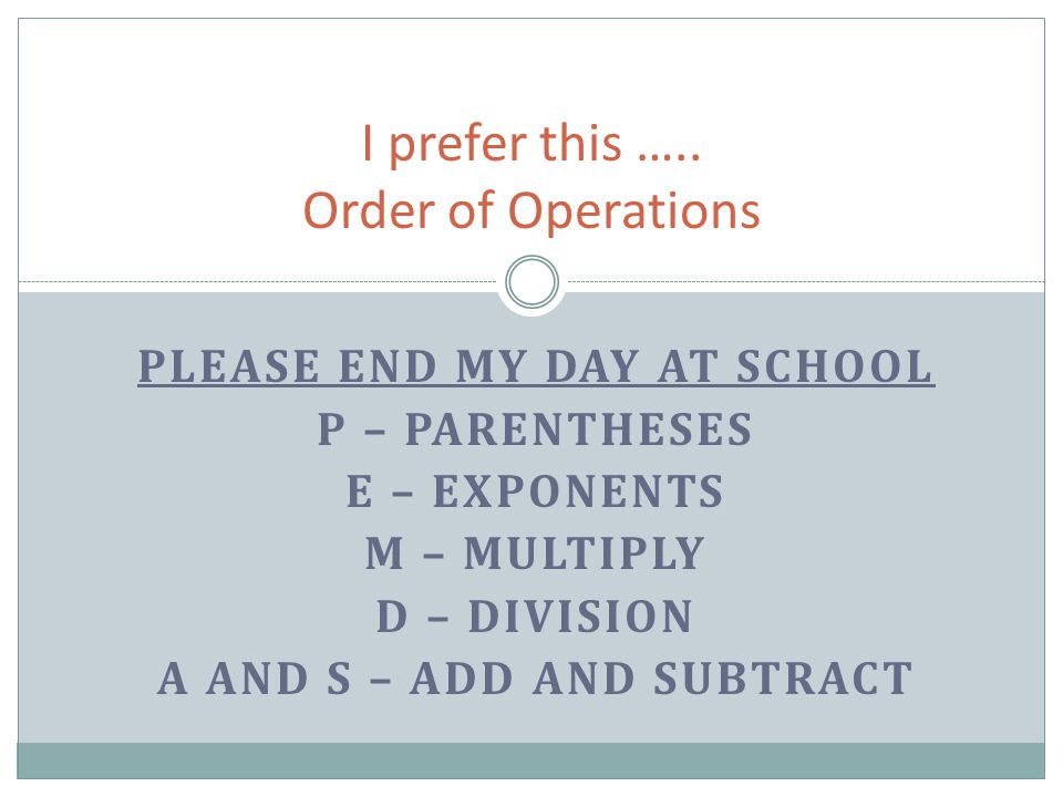 Order of Operations Rule 1: Simplify all operations inside parentheses.