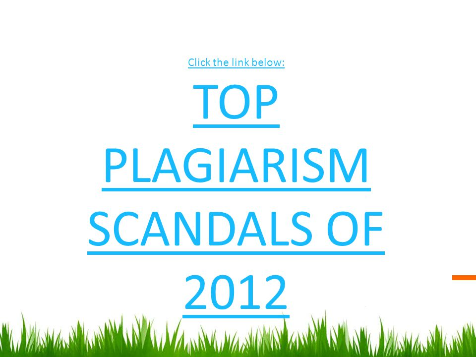 Click the link below: TOP PLAGIARISM SCANDALS OF 2012