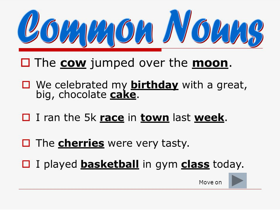  The cow jumped over the moon. We celebrated my birthday with a great, big, chocolate cake.