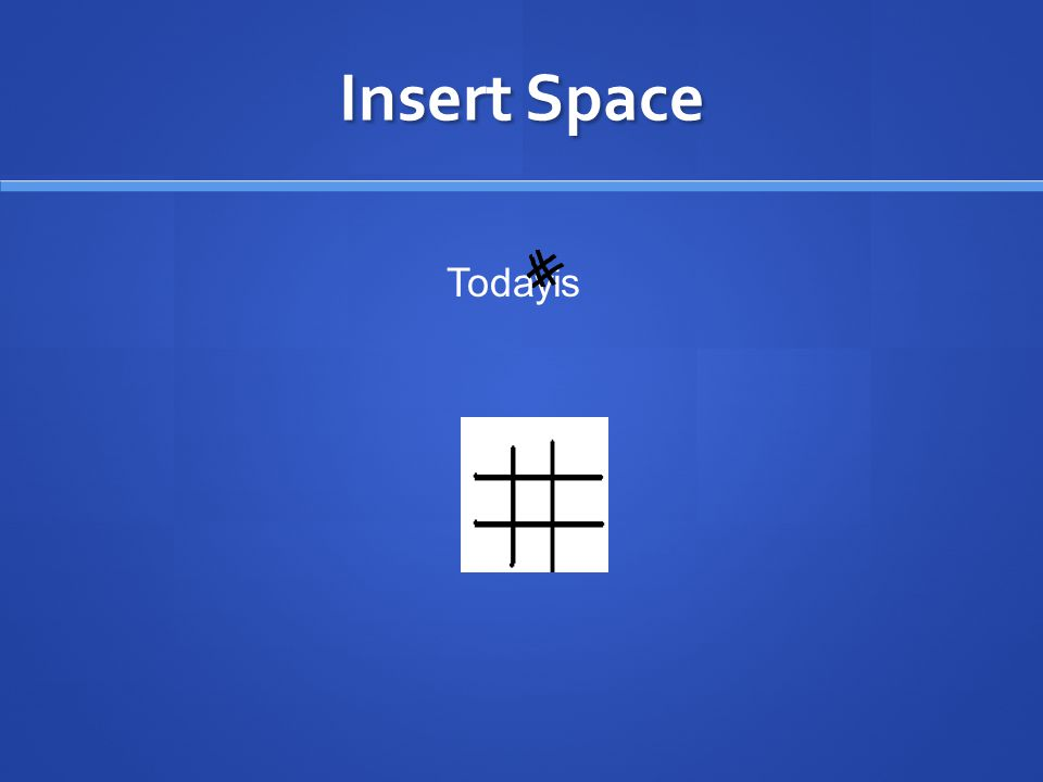 Insert Space Todayis