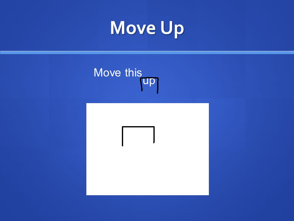 Move Up Move this up