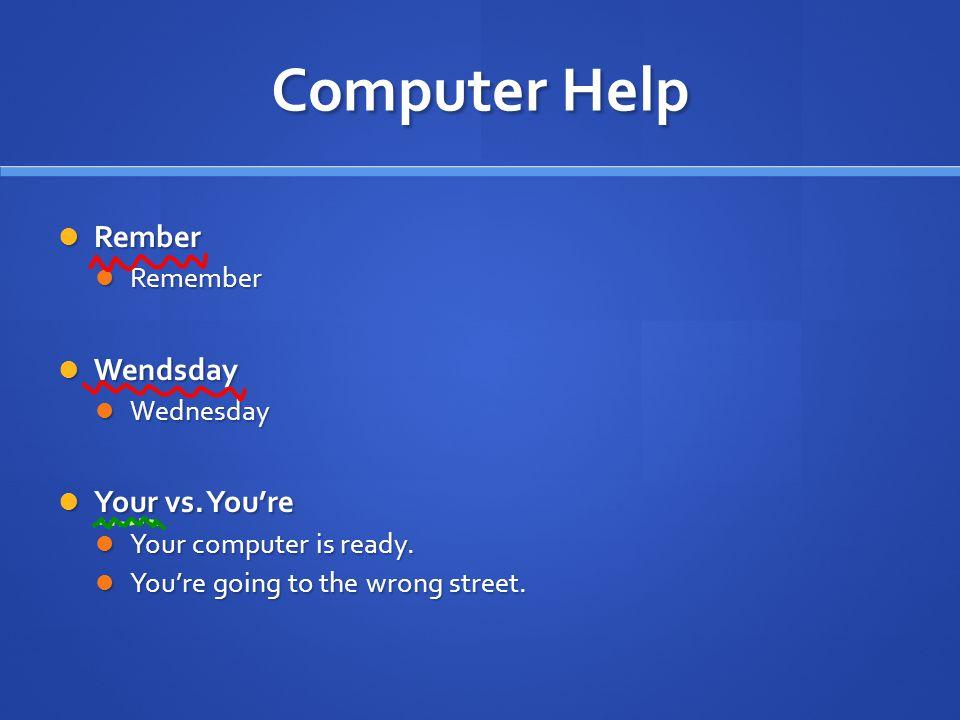 Computer Help Rember Rember Remember Remember Wendsday Wendsday Wednesday Wednesday Your vs.
