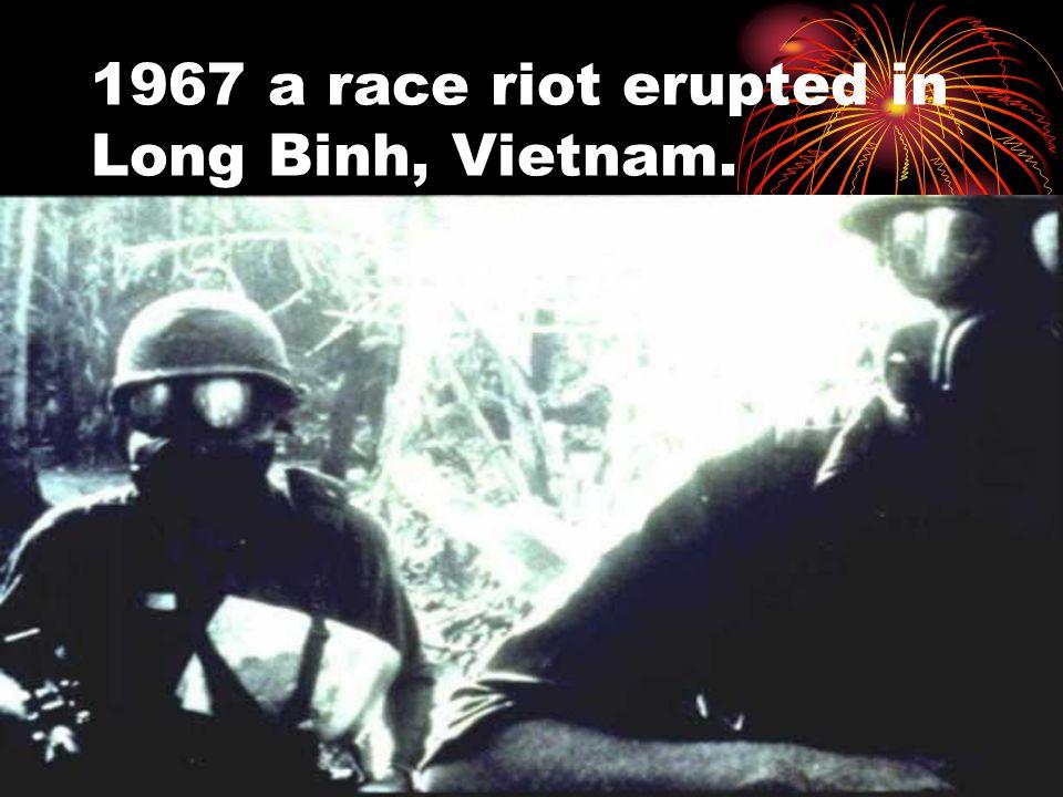 1967 a race riot erupted in Long Binh, Vietnam.