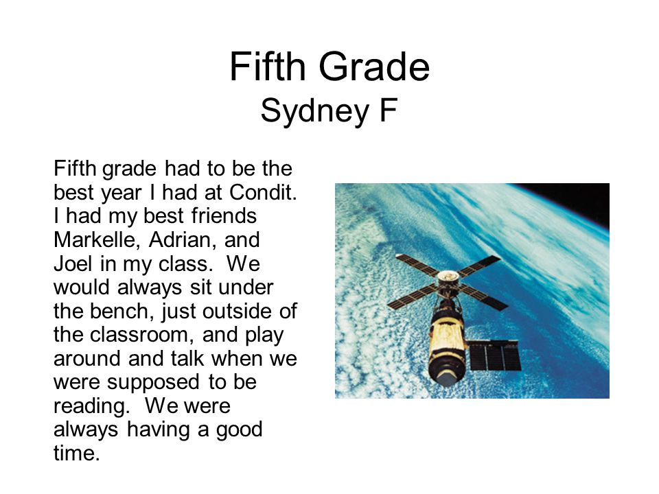 Fifth Grade Sydney F Fifth grade had to be the best year I had at Condit. I had my best friends Markelle, Adrian, and Joel in my class. We would alway