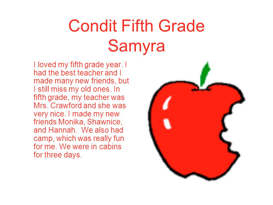 Condit Fifth Grade Samyra I loved my fifth grade year. I had the best teacher and I made many new friends, but I still miss my old ones. In fifth grad
