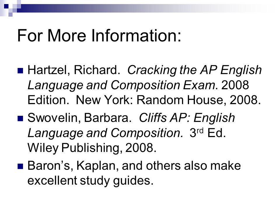 For More Information: Hartzel, Richard. Cracking the AP English Language and Composition Exam.