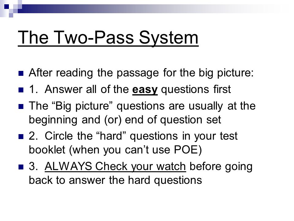 The Two-Pass System After reading the passage for the big picture: 1.