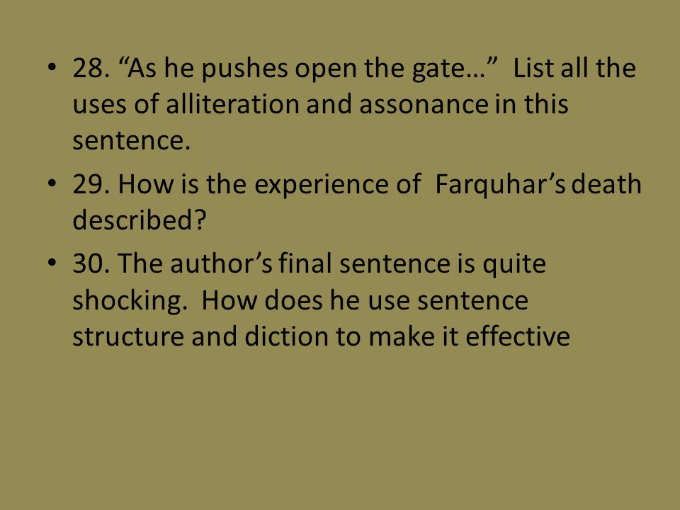28. As he pushes open the gate… List all the uses of alliteration and assonance in this sentence.