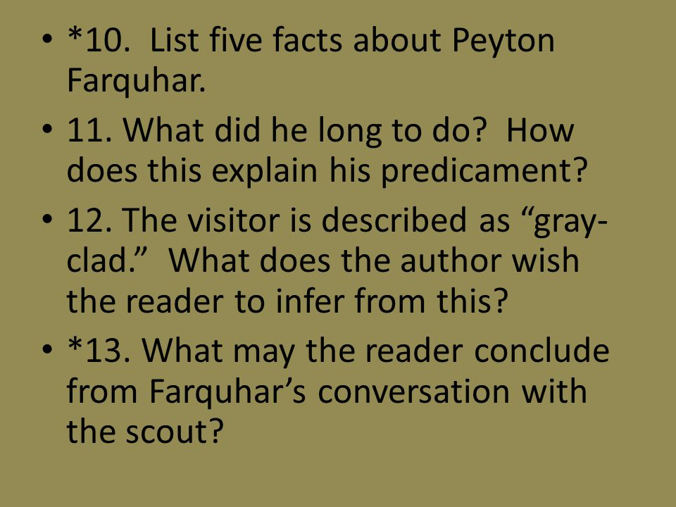 *10. List five facts about Peyton Farquhar. 11. What did he long to do.