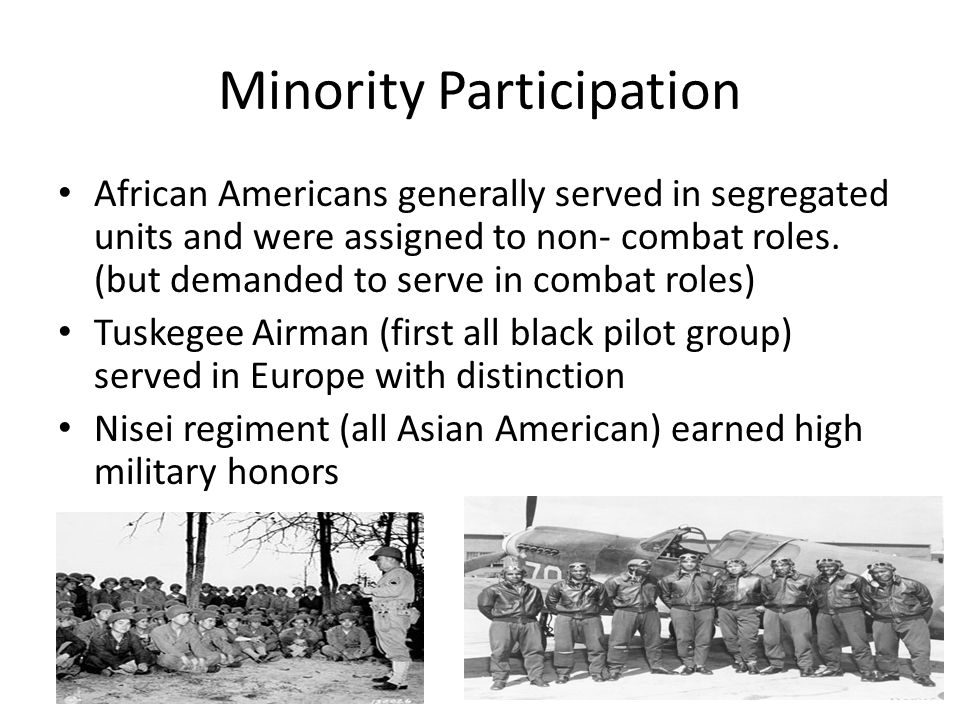 Additional Contributions of Minorities Navajo Code Talkers : helped pass codes orally that the Japanese were unable to break Mexican American fought in NON-segregated units Most minorities suffered high casualties, but won numerous medals for bravery.