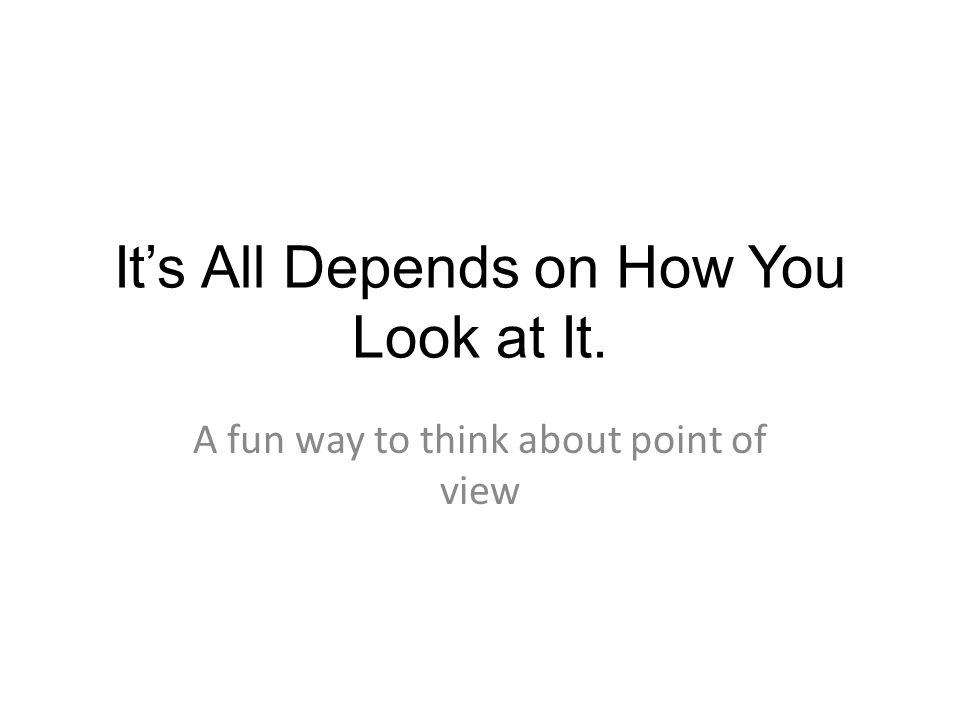 It's All Depends on How You Look at It. A fun way to think about point of view