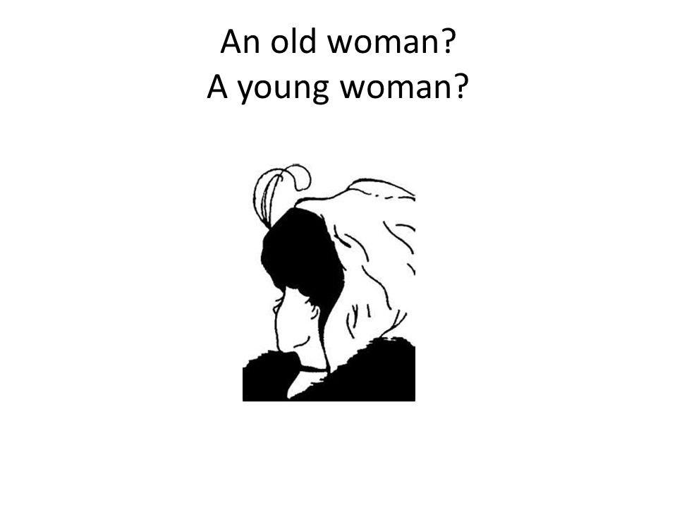 An old woman? A young woman?