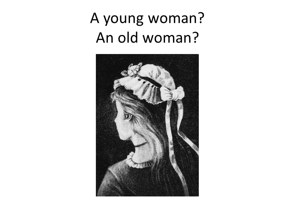 A young woman? An old woman?