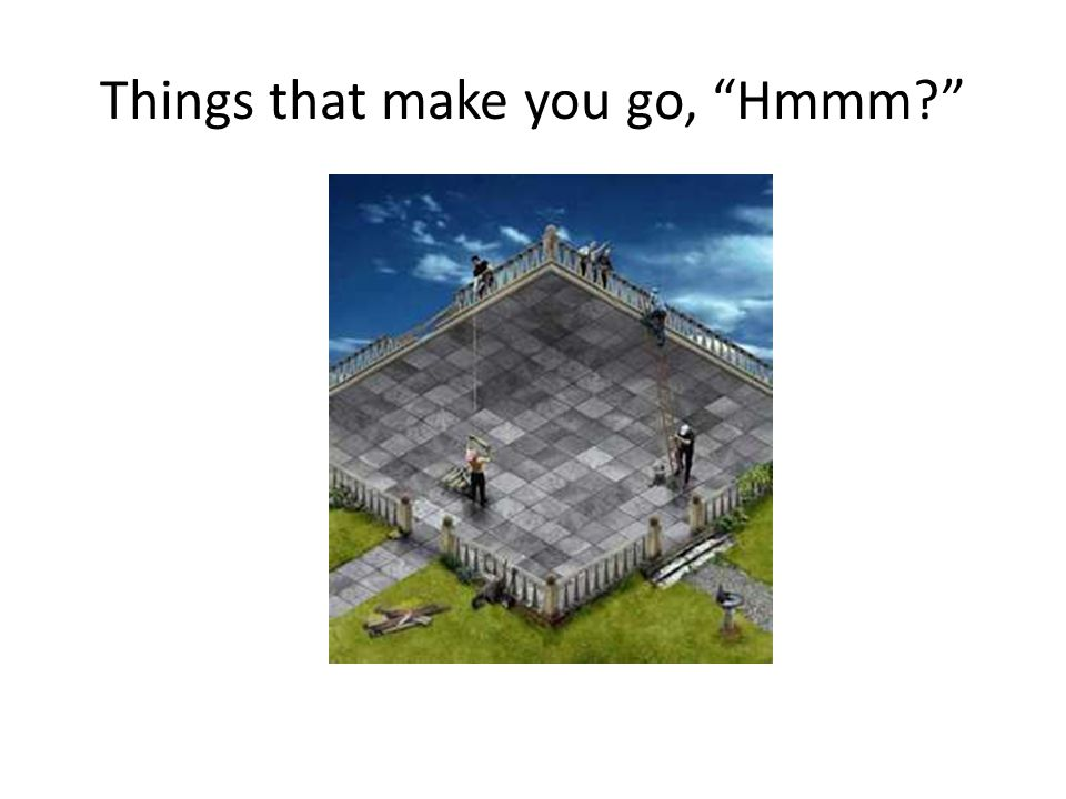 Things that make you go, Hmmm