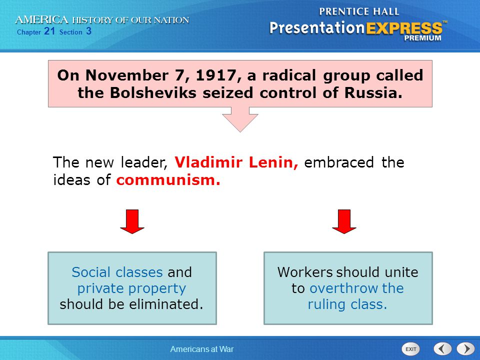 Chapter 21 Section 3 Americans at War Workers should unite to overthrow the ruling class. On November 7, 1917, a radical group called the Bolsheviks s