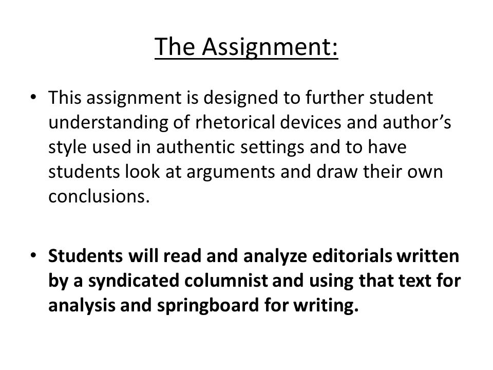 The Assignment: This assignment is designed to further student understanding of rhetorical devices and author's style used in authentic settings and to have students look at arguments and draw their own conclusions.