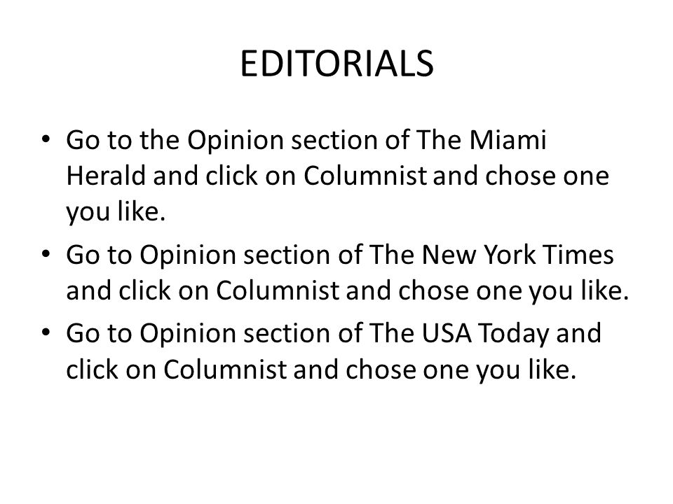 EDITORIALS Go to the Opinion section of The Miami Herald and click on Columnist and chose one you like.