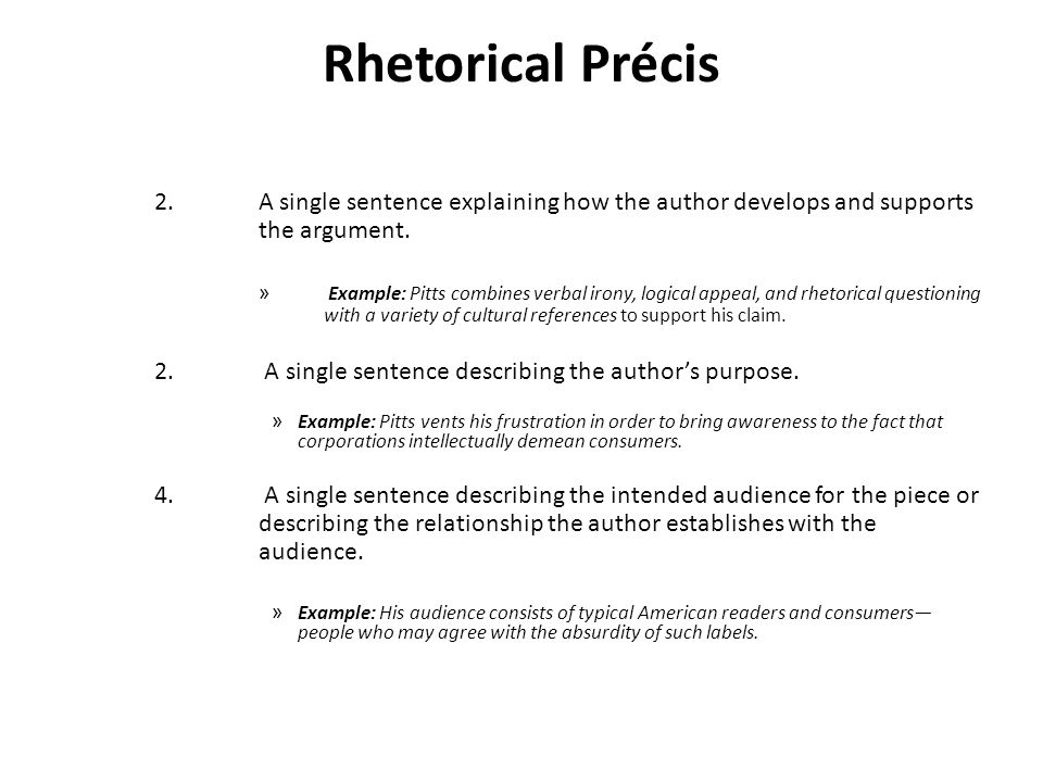 Putting it all together: Rhetorical Précis Put all of the pieces together to create an introduction Example: In his article Idiot Warning Labels ( 2000), Leonard Pitts Jr.