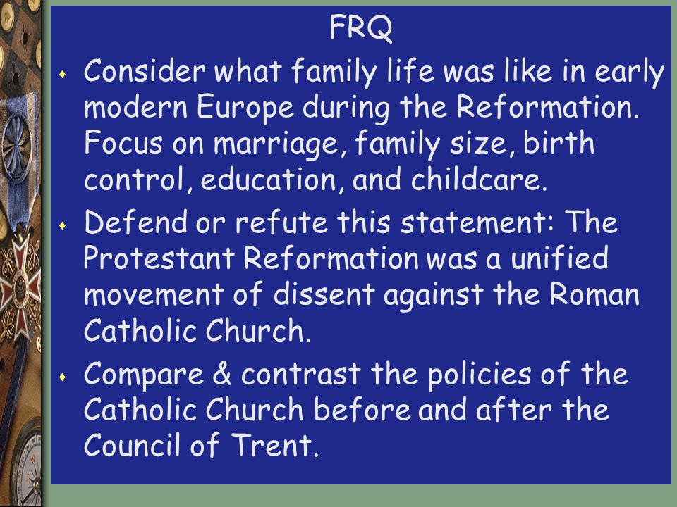 FRQ s Consider what family life was like in early modern Europe during the Reformation.
