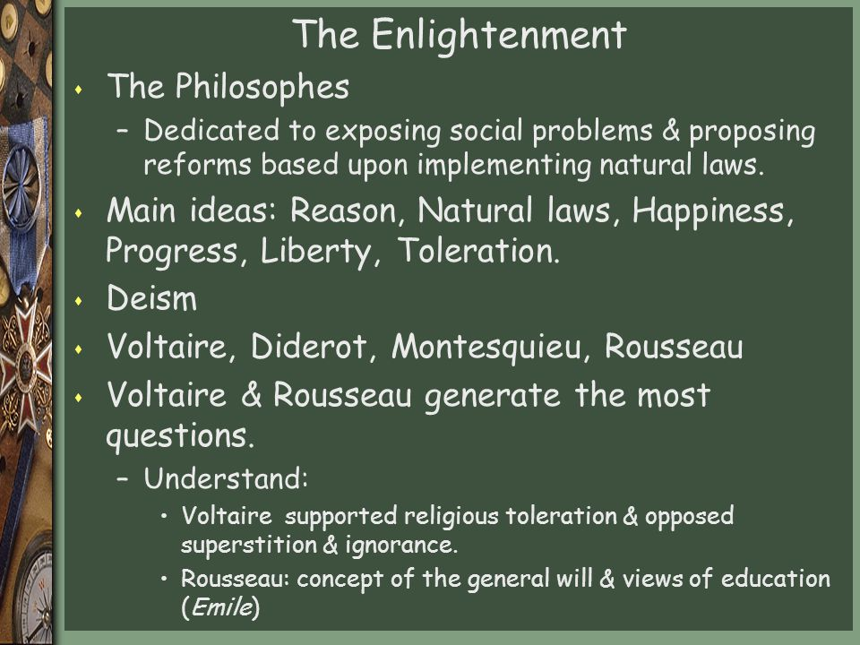 The Enlightenment s The Philosophes –Dedicated to exposing social problems & proposing reforms based upon implementing natural laws.