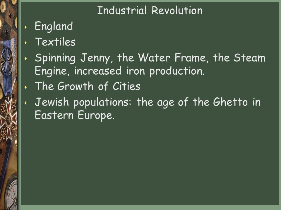 Industrial Revolution s England s Textiles s Spinning Jenny, the Water Frame, the Steam Engine, increased iron production.
