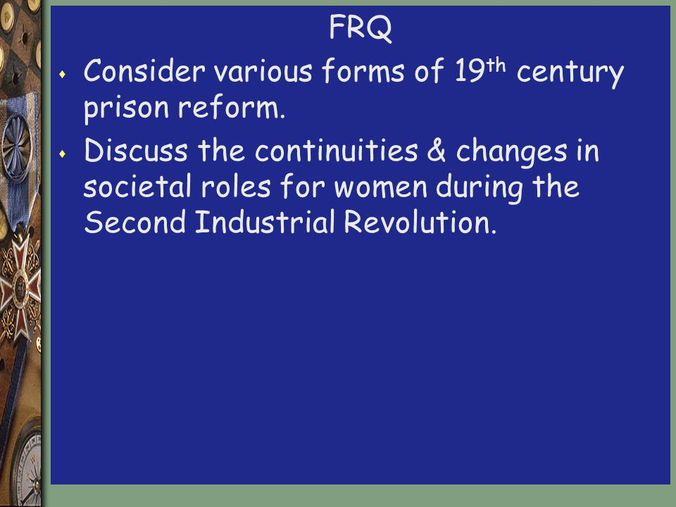 FRQ s Consider various forms of 19 th century prison reform.