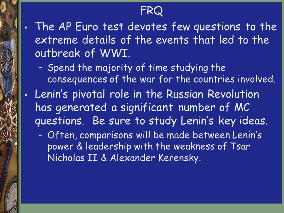 FRQ s The AP Euro test devotes few questions to the extreme details of the events that led to the outbreak of WWI.