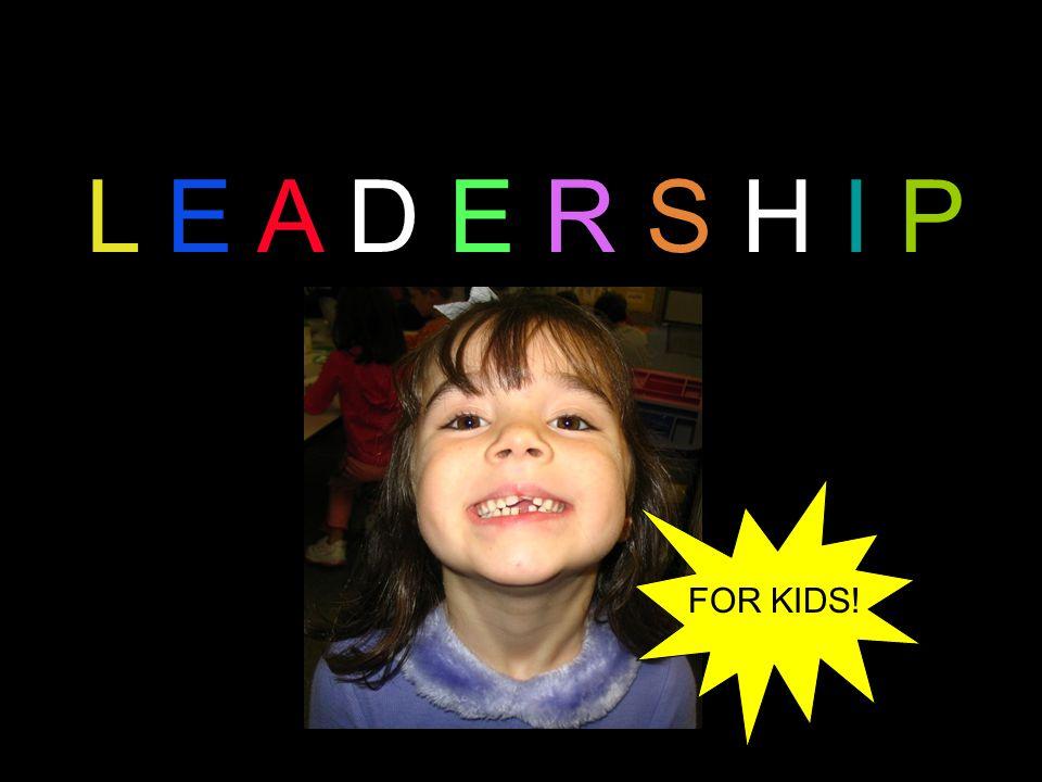 L E A D E R S H I P FOR KIDS!