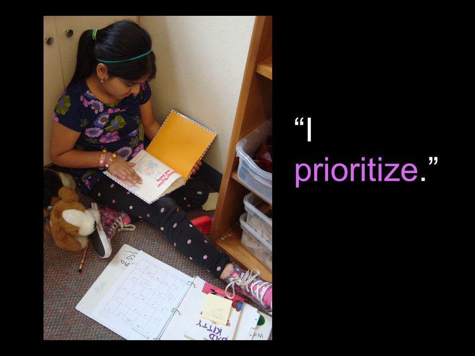 I prioritize.