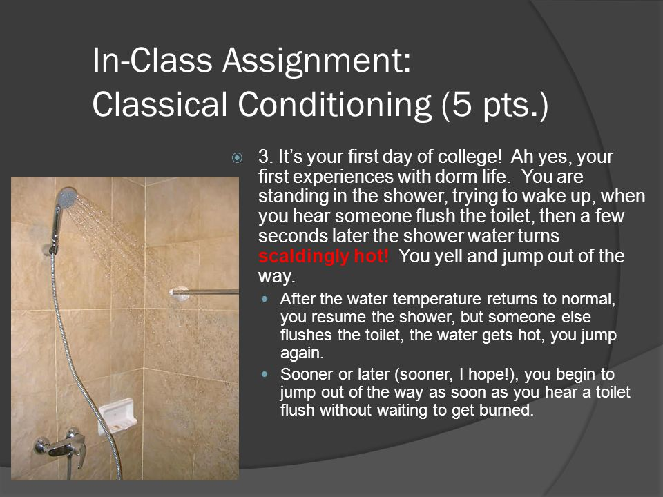 In-Class Assignment: Classical Conditioning (5 pts.)  3. It's your first day of college! Ah yes, your first experiences with dorm life. You are stand