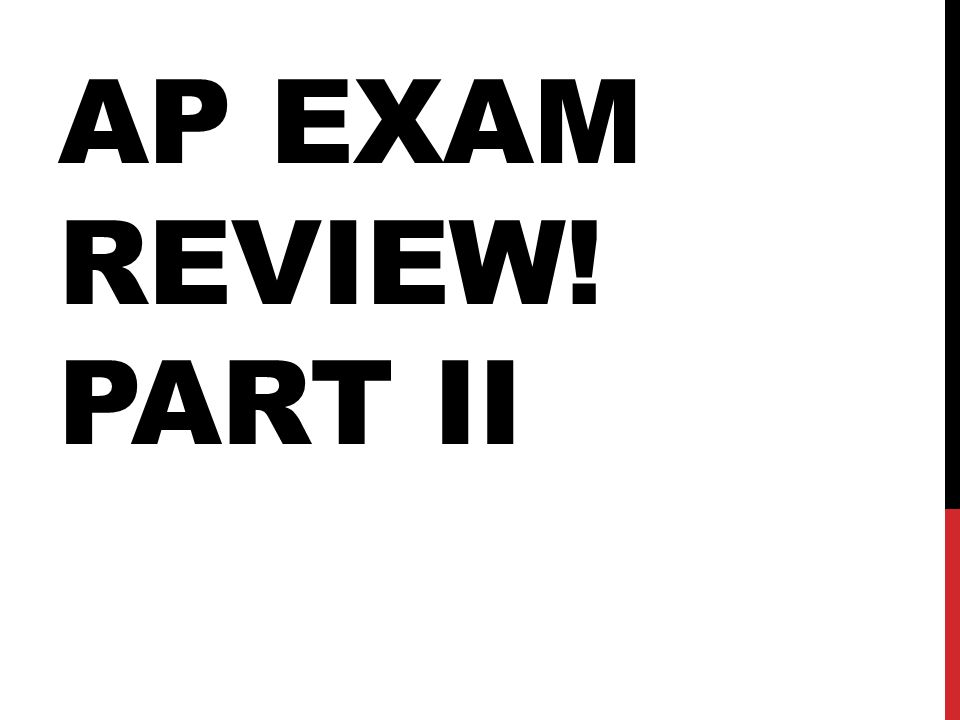 AP EXAM REVIEW! PART II