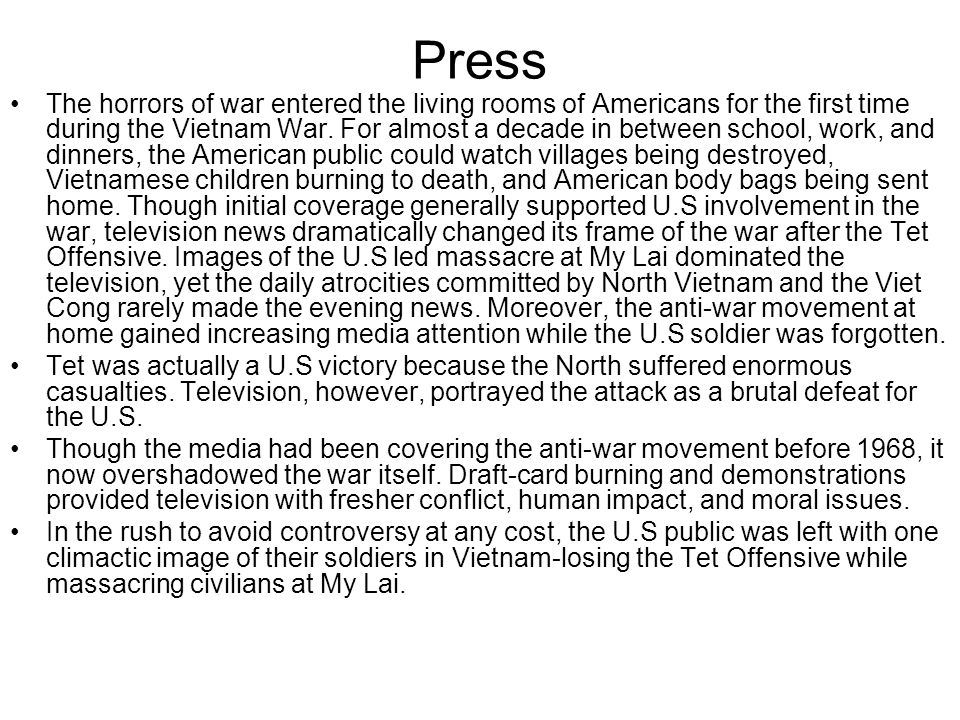 Press The horrors of war entered the living rooms of Americans for the first time during the Vietnam War. For almost a decade in between school, work,