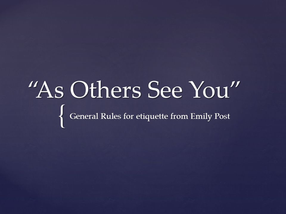 """{ """"As Others See You"""" General Rules for etiquette from Emily Post"""