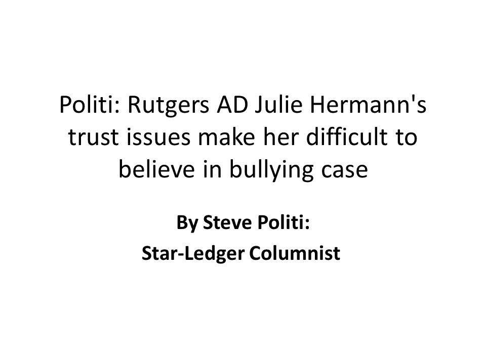 Politi: Rutgers AD Julie Hermann's trust issues make her difficult to believe in bullying case By Steve Politi: Star-Ledger Columnist