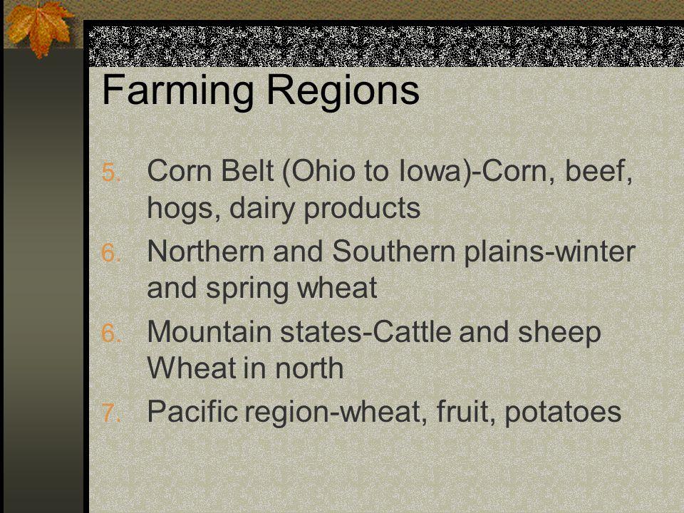 Farming Regions 5. Corn Belt (Ohio to Iowa)-Corn, beef, hogs, dairy products 6.