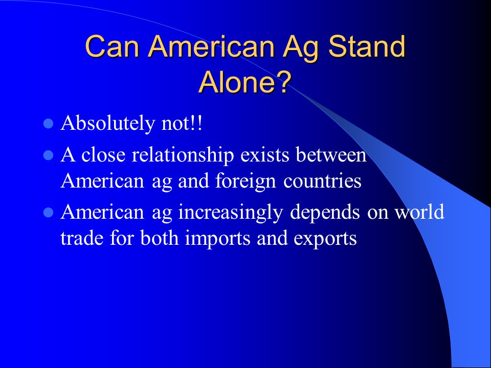 Can American Ag Stand Alone. Absolutely not!.