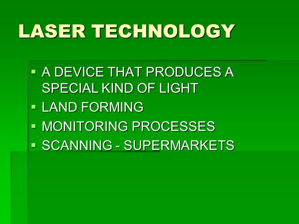 LASER TECHNOLOGY  A DEVICE THAT PRODUCES A SPECIAL KIND OF LIGHT  LAND FORMING  MONITORING PROCESSES  SCANNING - SUPERMARKETS