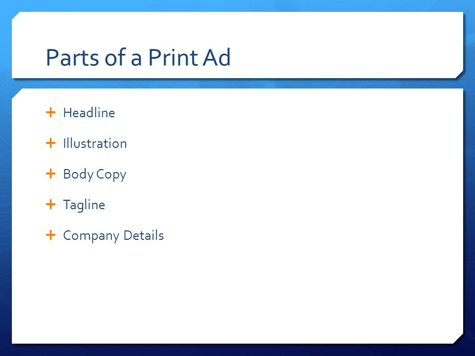 Parts of a Print Ad  Headline  Illustration  Body Copy  Tagline  Company Details