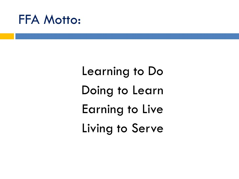 FFA Motto: Learning to Do Doing to Learn Earning to Live Living to Serve