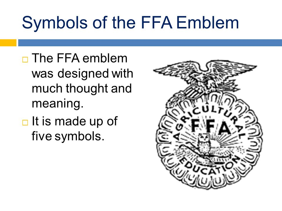 Symbols of the FFA Emblem  The FFA emblem was designed with much thought and meaning.  It is made up of five symbols.