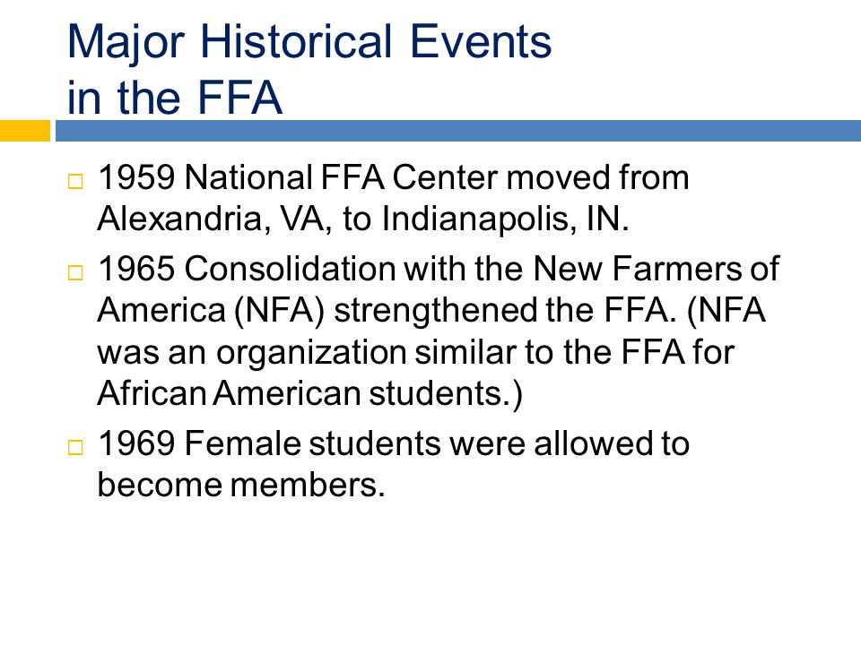 Major Historical Events in the FFA  1959 National FFA Center moved from Alexandria, VA, to Indianapolis, IN.  1965 Consolidation with the New Farmer