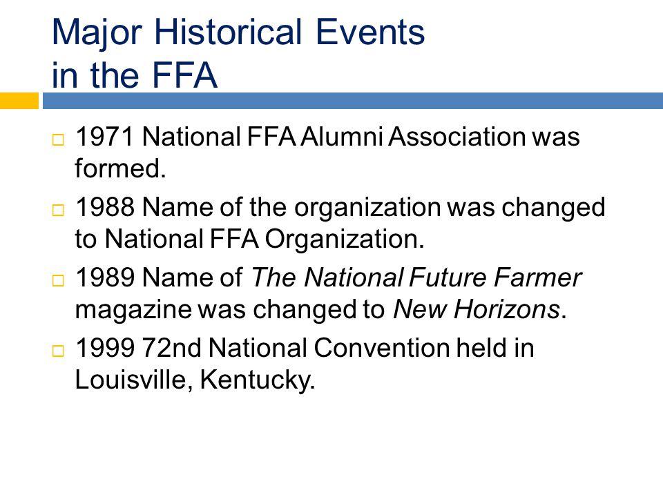 Major Historical Events in the FFA  1971 National FFA Alumni Association was formed.