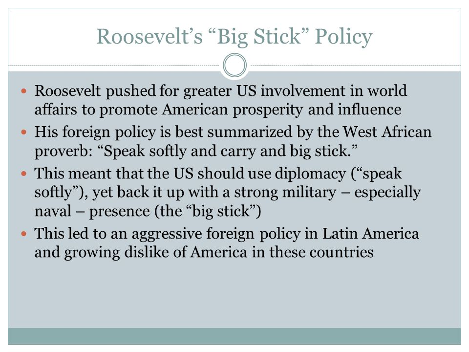 """Roosevelt's """"Big Stick"""" Policy Roosevelt pushed for greater US involvement in world affairs to promote American prosperity and influence His foreign p"""