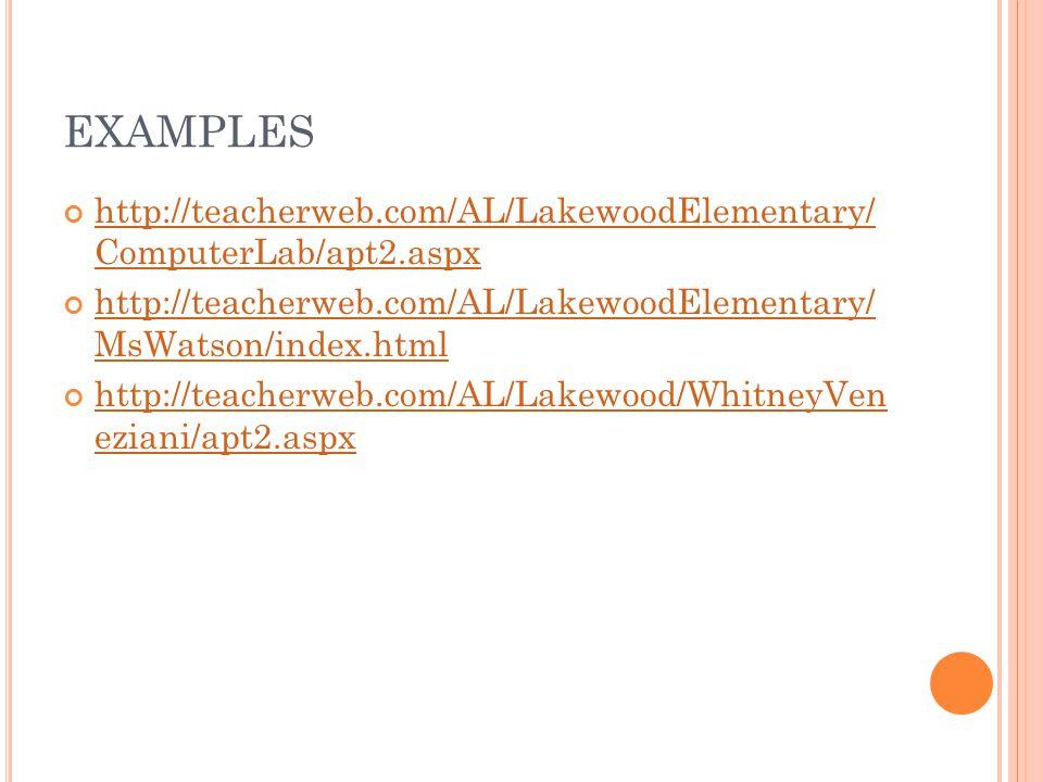 EXAMPLES http://teacherweb.com/AL/LakewoodElementary/ ComputerLab/apt2.aspx http://teacherweb.com/AL/LakewoodElementary/ MsWatson/index.html http://te
